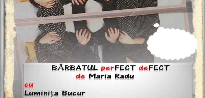 "Comedia ""Bărbatul perfect defect"" – Regia Radu Gabriel"
